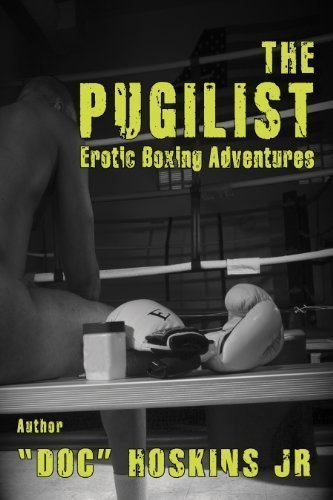 The Pugilist: Erotic Boxing Adventures by Doc Hoskins Jr. (2013-05-03)
