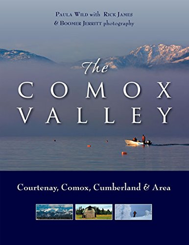 The Comox Valley: Courtenay, Comox, Cumberland and Area