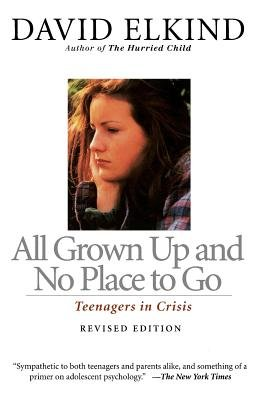 All Grown Up and No Place to Go( Teenagers in Crisis Revised Edition)[ALL GROWN UP & NO PLACE TO][Paperback] (All Grown Up And No Place To Go)
