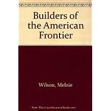 Builders of the American Frontier