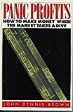 img - for Panic Profits: How to Make Money When the Market Takes a Dive by John Dennis Brown (1993-10-03) book / textbook / text book