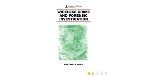 wireless crime and forensic investigation kipper gregory