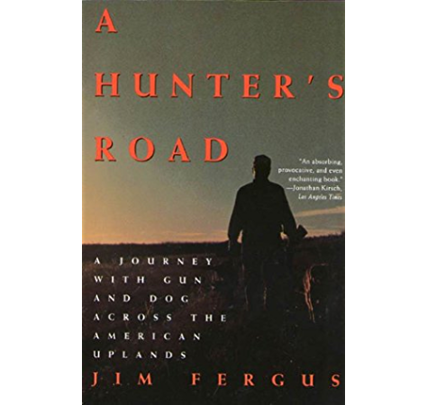 Amazon Com A Hunter S Road A Journey With Gun And Dog Across The American Uplands An Owl Book Ebook Fergus Jim Kindle Store
