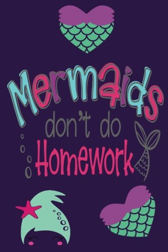 Mermaids don't do Homework:: Mermaid Notebooks And Journals 110 Pages of Lined Paper for Writing and Drawing Mermaid Notebooks For School Mermaid ... For Girls Cute Birthday Gift For Girls/Teens