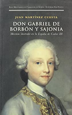 Don Gabriel de Borbón y Sajonia. Mecenas ilustrado en la España de Carlos III Títulos en coedición y fuera de colección: Amazon.es: Martínez Cuesta, Juan: Libros