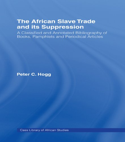 The African Slave Trade and Its Suppression: A Classified and Annotated Bibliography of Books, Pamphlets and Periodical (Cass Library of African Studies) Pdf