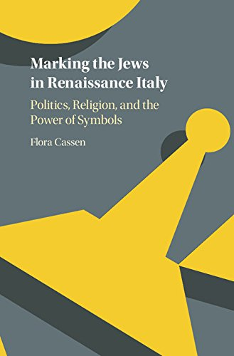 Marking the Jews in Renaissance Italy: Politics, Religion, and the Power of Symbols