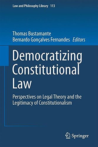 Democratizing Constitutional Law: Perspectives on Legal Theory and the Legitimacy of Constitutionalism (Law and Philosop