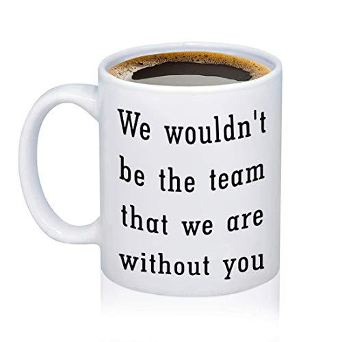 (Team Gift Thank You Coach Mug Gift for Team Coach We Wouldn't Be The Team That We are Without You (Mug))