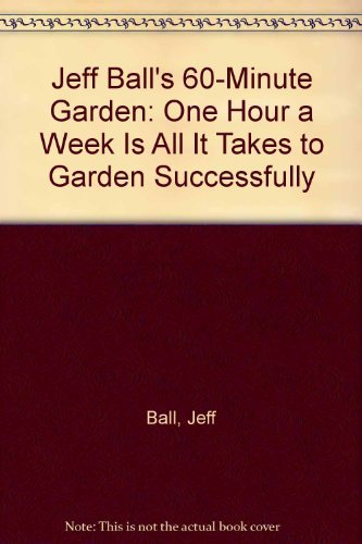 - Jeff Ball's 60-Minute Garden: One Hour a Week Is All It Takes to Garden Successfully