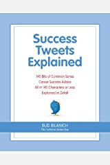 Success Tweets Explained: 140 Bits of Common Sense Career Advice All In 140 Characters or Less Kindle Edition
