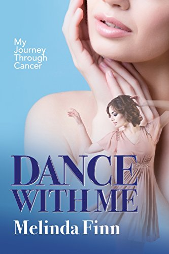 Dance with Me: My Journey Through Cancer by Finn Melinda