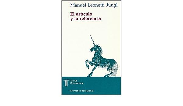 El artículo y la referencia (Colección Gramática del español) (Spanish Edition): Manuel Leonetti Jungl: 9788430601462: Amazon.com: Books