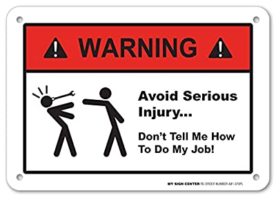 "Warning Avoid Serious Injury Don't Tell Me How To Do My Job Sign - Funny Work Signs - Perfect For Gifts - 10""x7"" - .060 Heavy Duty Plastic - Made in USA - Indoor and Outdoor Use - A81-370PL"