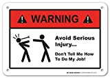 "Warning Avoid Serious Injury Don't Tell Me How To Do My Job Sign - Funny Work Signs - Perfect For Gifts - 10""x7"" - .060 Heavy Duty Plastic - Made in USA - UV Protected and Weatherproof - A81-370PL"
