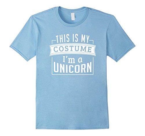 Mens Last Minute Costume Ideas - This Is My Costume I'm A Unicorn Medium Baby Blue (Minute Man Costume)