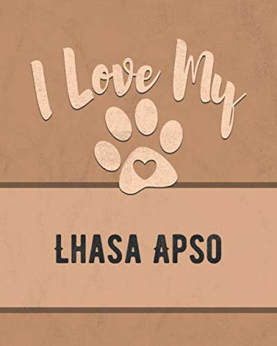 I Love My Lhasa Apso: For the Pet You Love, Track Vet, Health, Medical, Vaccinations and More in this Book