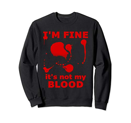 I'M FINE IT'S NOT MY BLOOD HALLOWEEN BLOODY SPLATTER ZOMBIE  Sweatshirt (Corpse Party Blood Covered Repeated Fear English)