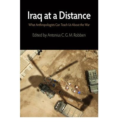 Read Online Iraq at a Distance : What Anthropologists Can Teach Us About the War(Hardback) - 2009 Edition pdf
