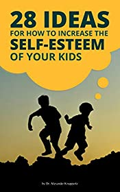 28 Ideas For How to Increase The Self-Esteem of Your Kids