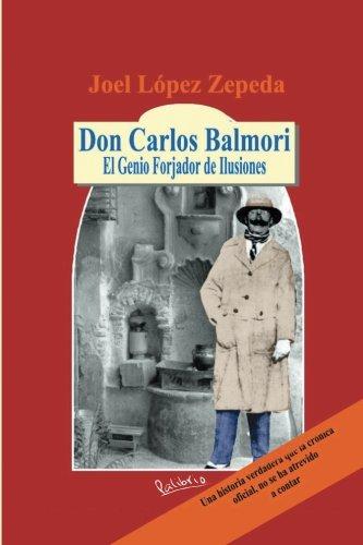 Don Carlos Balmori: El Genio Forjador de Ilusiones (Spanish Edition)