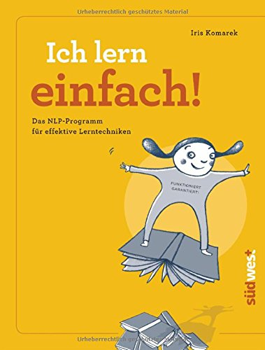 Ich lern einfach: Einfaches, effektives und erfolgreiches Lernen mit NLP!  - Das Lerncoaching-Programm für Kinder, Jugendliche und Erwachsene -