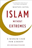 Islam without Extremes: A Muslim Case for Liberty by Akyol, Mustafa (2013) Paperback