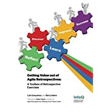 Getting Value out of Agile Retrospectives - A Toolbox of Retrospective Exercises by Luis Gonçalves Ben Linders(2014-06-04)