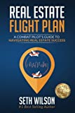 Real Estate Flight Plan: A Combat Pilot's Guide to Navigating Real Estate Success