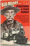 Bill Miner... Stagecoach and Train Robber, Frank Anderson, 0919214185