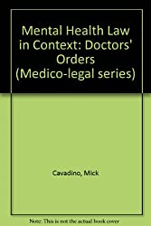 Mental Health Law in Context: Doctors' Orders (Medico-legal series)