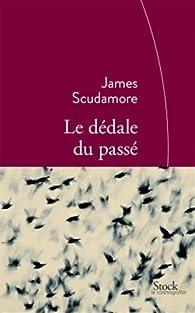 Le dédale du passé par James Scudamore