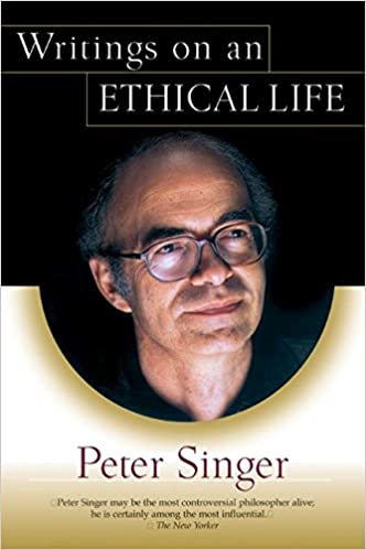 writings on an ethical life peter singer  writings on an ethical life peter singer 9780060007447 com books