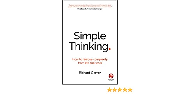 Amazon.com: Simple Thinking: How to Remove Complexity from Life and Work eBook: Richard Gerver: Kindle Store