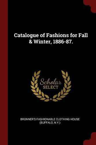 Read Online Catalogue of Fashions for Fall & Winter, 1886-87. pdf