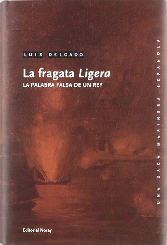 Descargar Libro La Fragata Ligera: La Palabra Falsa De Un Rey Luis Delgado Bañón