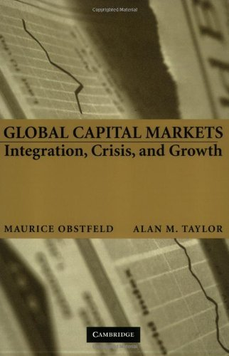 Download Global Capital Markets: Integration, Crisis, and Growth (Japan-US Center UFJ Bank Monographs on International Financial Markets) ( Paperback ) by Obstfeld, Maurice; Taylor, Alan M. published by Cambridge University Press pdf