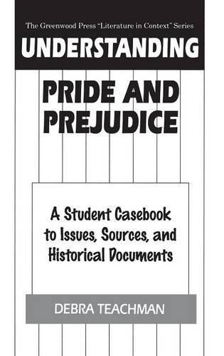 Understanding Pride and Prejudice: A Student Casebook to Issues, Sources, and Historical Documents (The Greenwood Press