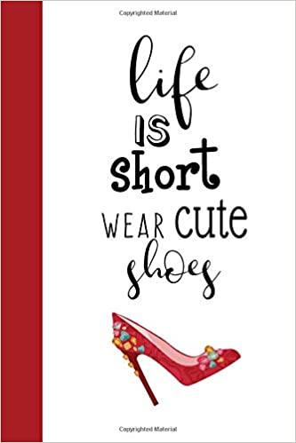 Life Is Short Wear Cute Shoes Fun Fashion Quote Notebook For