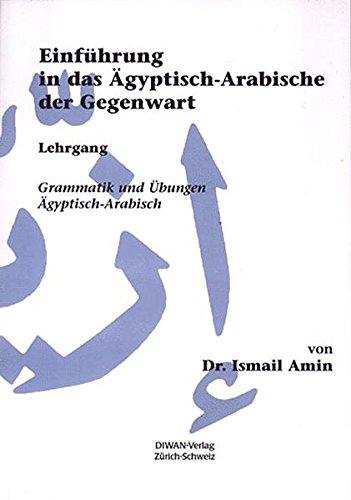 Einführung in das Ägyptisch-Arabische der Gegenwart: Lehrgang, Grammatik und Übungen