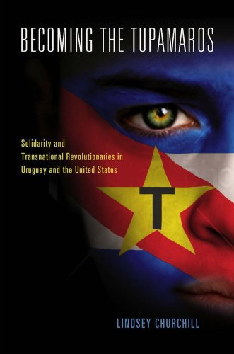 Becoming the Tupamaros: Solidarity and Transnational Revolutionaries in Uruguay and the United States