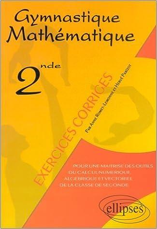 Téléchargements ebook gratuits pour ipad 4 Gymnastique Mathématique. Pour une maîtrise des outils du calcul numérique, algébrique et vectoriel de la classe de seconde de Anne Romet-Lenonne (5 octobre 2002) Broché en français MOBI