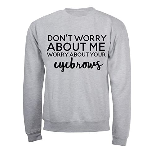 About Don t Me Your Worry Eyebrows Design Funny Quote Fr5qrzHwx 41da40dc4768