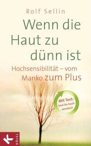 Wenn die Haut zu dünn ist: Hochsensibilität – vom Manko zum Plus (German Edition)