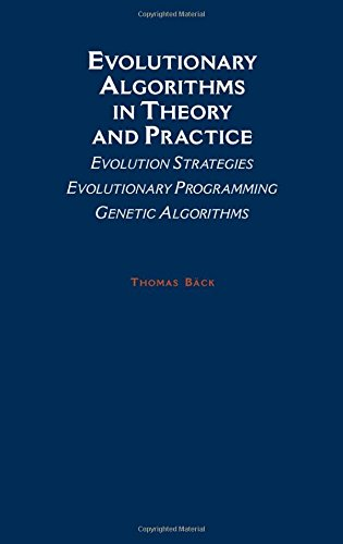 Evolutionary Algorithms in Theory and Practice: Evolution Strategies, Evolutionary Programming, Genetic Algorithms by Thomas Back
