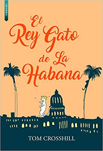 Amazon.com: El Rey Gato de La Habana (Spanish Edition) (9788416973064): Tom Crosshill, Libros de Seda: Books
