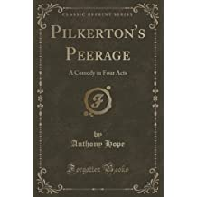 Pilkerton's Peerage: A Comedy in Four Acts (Classic Reprint)