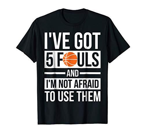 I've Got 5 Fouls and I'm Not Afraid To Use Them T-Shirt