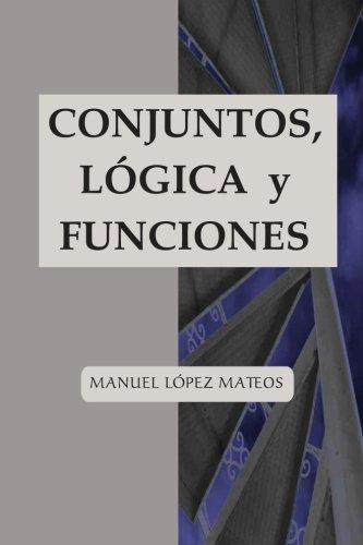 Conjuntos, lógica y funciones (Matemáticas para todo) (Volume 1)  [López Mateos, Manuel] (Tapa Blanda)