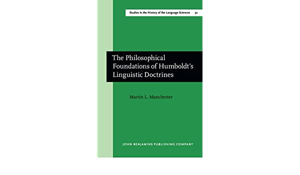 The Philosophical Foundations of Humboldts Linguistic Doctrines